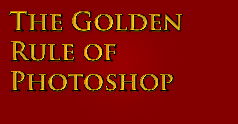 The Golden Rule of Photoshop